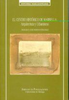 El libro de El centro historico de marbella: arquitectura y urbanismo autor FRANCISCO JAVIER MORENO FERNANDEZ TXT!