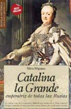 catalina la grande: emperatriz de todas las rusias silvia miguens 9788497637008