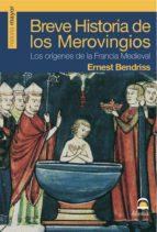 breve historia de los merovingios: los origenes de la francia med ieval ernest bendriss 9788498270808
