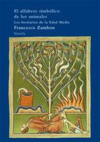 el alfabeto simbolico de los animales: los bestiarios de la edad media francesco zambon 9788498414608