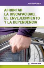 afrontar la discapacidad, el envejecimiento y la dependencia demetrio casado 9788498427608