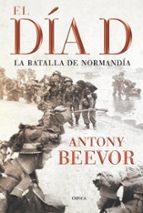 el dia d (6ª ed.)-antony beevor-9788498920208