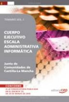 CUERPO EJECUTIVO ESCALA ADMINISTRATIVA INFORMATICA. JUNTA DE COMU NIDADES DE CASTILLA-LA MANCHA. TEMARIO VOL. I.