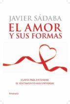 el amor y sus formas: claves para entender el sentimiento mas uni versal javier sadaba 9788499420608