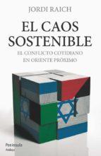 el caos sostenible: el conflicto cotidiano en oriente proximo-jordi raich-9788499421308