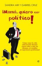 ¡mamá quiero ser político! (ebook) sandra mir gabriel cruz 9788499709208
