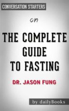 the complete guide to fasting: by dr. jason fung | conversation starters (ebook) 9788826092508
