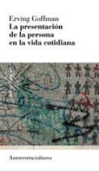 presentacion de la persona en la vida cotidiana (3ª ed.)-erving goffman-9789505182008