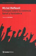 ensayos sobre la violencia banal y fundadora michel maffesoli 9789872820008