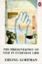 the presentation of self in everyday life erving goffman 9780140135718
