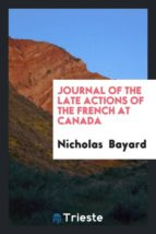 El libro de Journal of the late actions of the french at canada autor NICHOLAS BAYARD EPUB!