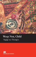 macmillan readers upper: weep not child ngugi wa thiong o 9781405073318