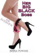 HER BIG BLACK BOSS: THE INTERVIEW (INTERRACIAL EROTICA)