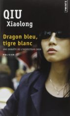 une enquete de l inspecteur chen: dragon bleu, tigre blanc-qiu xiaolong-9782757852118