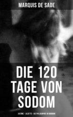 marquis de sade: die 120 tage von sodom - justine - juliette - die philosophie im boudoir (ebook)-9788027217618
