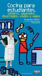 cocina para estudiantes, solteros, separados, divorciados, viudos y vagos-angelita alfaro-9788403504318