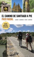 el camino de santiago a pie: lugares - albergues - etapas - servicios-paco nadal-9788403516618