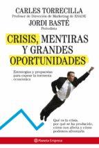 crisis, mentiras y grandes oportunidades: estrategias y propuesta s para capear la tormenta economica-jordi baste-carlos torrecilla-9788408085218