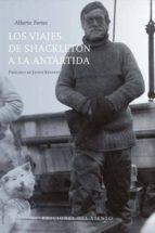los viajes de shackleton a la antartida alberto fortes 9788415374718