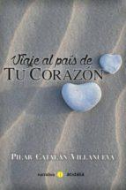 viaje al pais de tu corazon pilar catalan villanueva 9788416418718