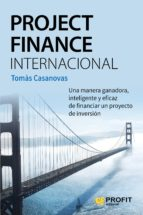 project finance internacional: una manera ganadora, inteligente y eficaz de financiar un proyecto de inversion tomas casanovas martinez 9788416583218