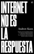 internet no es la respuesta andrew keen 9788416673018