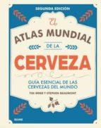el atlas mundial de la cerveza (2017): guia esencial de las cervezas del mundo tim webb stephen beaumont 9788416965618