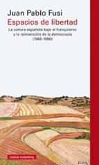 espacios de libertad: la cultura española bajo el francisco y la reinvencion de la democracia (1960-1990)-juan pablo fusi-9788417088118