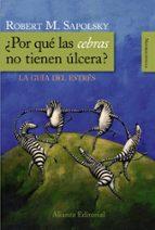 ¿por que las cebras no tienen ulcera?: la guia del estres-robert m. sapolsky-9788420682518