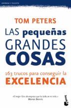 las pequeñas grandes cosas: 163 trucos para conseguir la excelenc ia-tom peters-9788423428618