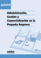 agcpe: administracion, gestion y comercializacion en la pequeña e mpresa (ciclo formativo grado medio) 9788423670918