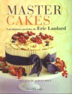 master cakes: reposteria creativa: inspiradoras recetas paso a pa so de un maestro pastelero eric lanlard 9788426139818