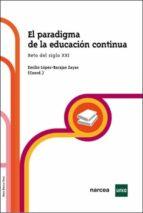 el paradigma de la educacion continua: reto del siglo xxi emilio lopez barajas zayas 9788427716018