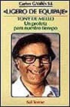El libro de Ligero de equipaje:tony de mello, un profeta para nuestro tiempo autor CARLOS GONZALEZ VALLES PDF!