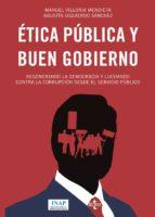 etica publica y buen gobierno: regenerando la democracia y luchando contra la corrupcion desde el servicio publico-manuel villoria mendieta-agustin izquierdo sanchez-9788430967018
