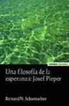 una filosofia de la esperanza: josef pieper-bernard n. schumacher-9788431322618