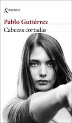 cabezas cortadas-pablo gutierrez-9788432234118