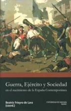 El libro de Guerra, ejercito y sociedad en el nacimiento de la españa contemp oranea autor BEATRIZ FRIEYRO DE LARA DOC!
