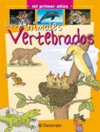 los animales vertebrados (mi primer atlas) 9788434227118