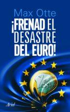 ¡frenad el desastre del euro! max otte 9788434470118