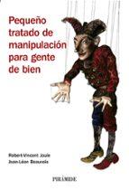 pequeño tratado de manipulacion para gente de bien-robert-vicent joule-jean-leon beauvois-9788436821918