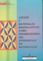 juegos y materiales manipulativos como dinamizadores del aprendiz aje en matematicas 9788436931518