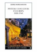 pintura y escultura en europa, 1880 1940 (4ª ed.) george heard hamilton 9788437602318