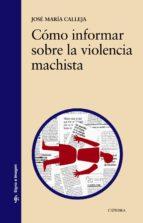 cómo informar sobre la violencia machista-jose maria calleja-9788437635118