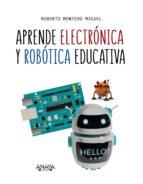 aprende electrónica y robótica educativa-roberto montero miguel-9788441540118
