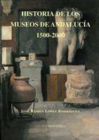 historia de los museos de andalucia, 1500-2000-jose ramon lopez rodriguez-9788447212118