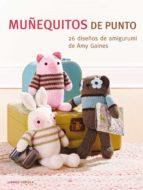 muñequitos de punto: 26 diseños de amigurumi amy gaines 9788448007218