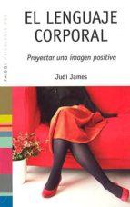 el lenguaje corporal: proyectar una imagen positiva (4ª ed.)-judi james-9788449319518