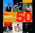 los 100 discos mas vendidos de los 50 9788466211918
