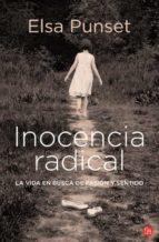 inocencia radical: la vida en busca de pasion y sentido elsa punset 9788466324618